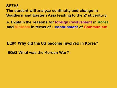 E.Explain the reasons for foreign involvement in Korea and Vietnam in terms of containment of Communism. EQ#1 Why did the US become involved in Korea?