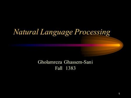 1 Natural Language Processing Gholamreza Ghassem-Sani Fall 1383.