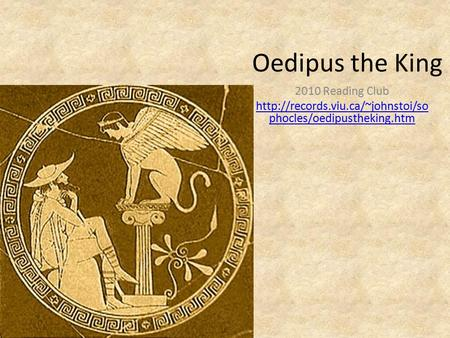 Oedipus the King 2010 Reading Club  phocles/oedipustheking.htm.