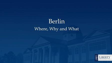 Berlin Where, Why and What.  This PowerPoint will help understand everything there is to know about modern Berlin.  It will help you to understand why.