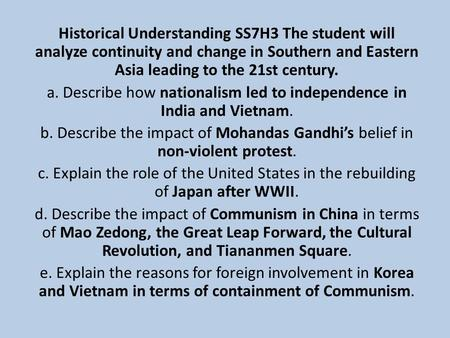 Historical Understanding SS7H3 The student will analyze continuity and change in Southern and Eastern Asia leading to the 21st century. a. Describe how.