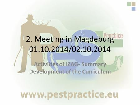 2. Meeting in Magdeburg 01.10.2014/02.10.2014 Activities of IZAG- Summary Development of the Curriculum.