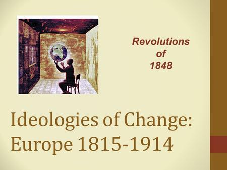 Ideologies <strong>of</strong> Change: <strong>Europe</strong> 1815-1914 Revolutions <strong>of</strong> 1848.