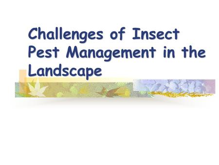 Challenges of Insect Pest Management in the Landscape.