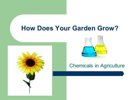How Does Your Garden Grow? Chemicals in Agriculture.