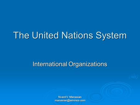 Nvard V. Manasian The United Nations System International Organizations.