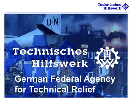 German Federal Agency for Technical Relief. THW: A Federal Disaster Relief Organisation As a public agency in the area of responsibility of the Federal.