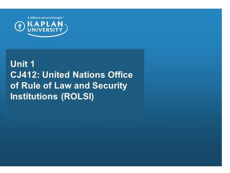 Unit 1 CJ412: United Nations Office of Rule of Law and Security Institutions (ROLSI)