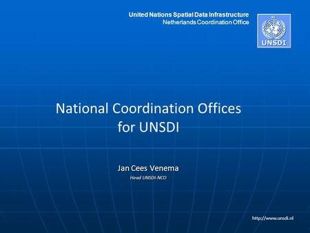 Jan Cees Venema Head UNSDI-NCO  National Coordination Offices for UNSDI United Nations Spatial Data Infrastructure Netherlands Coordination.