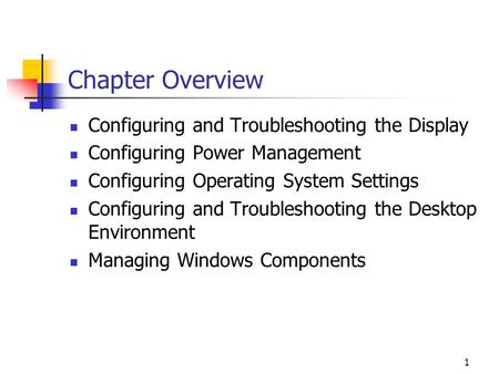 1 Chapter Overview Configuring and Troubleshooting the Display Configuring Power Management Configuring Operating System Settings Configuring and Troubleshooting.