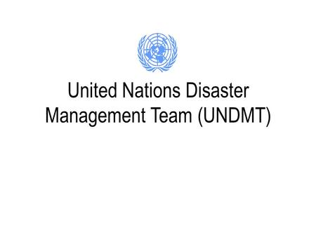United Nations Disaster Management Team (UNDMT). The UNDMT is An inter-agency mechanism for information exchange and coordination on disaster response.