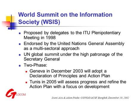Izumi Aizu & Adam Peake: CONGO/ACSF, Bangkok, December 10, 2002 World Summit on the Information Society (WSIS) Proposed by delegates to the ITU Plenipotentiary.