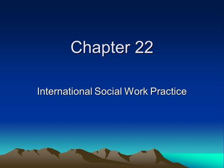 Chapter 22 International Social Work Practice. INTERNATIONAL SOCIAL WELFARE Social Work with Refugees: A Growing International Crisis: (www.unhcr.ch)www.unhcr.ch.