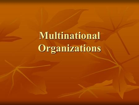 Multinational Organizations. United Nations Established in 1945 Established in 1945 The purpose of the United Nations is to bring all nations of the world.