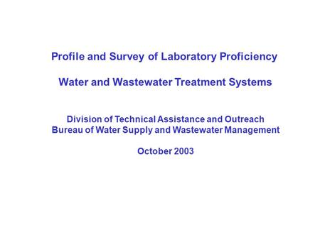 Profile and Survey of Laboratory Proficiency Water and Wastewater Treatment Systems Division of Technical Assistance and Outreach Bureau of Water Supply.
