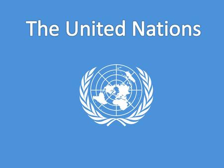 The UN formed because all nations agreed that there needed to be an international peace keeping body to prevent another world war because they feared.