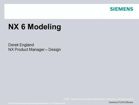 © 2007. Siemens Product Lifecycle Management Software Inc. All rights reserved Siemens PLM Software © 2007 Siemens Product Lifecycle Management Software.