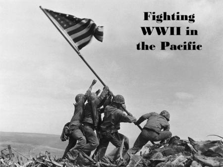 ■ Essential Question: – What role did the United States play in fighting in the Pacific during World War II? ■ CPUSH Agenda for Unit 11.5: – Clicker Questions.