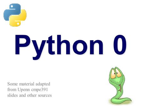 Python 0 Some material adapted from Upenn cmpe391 slides and other sources.