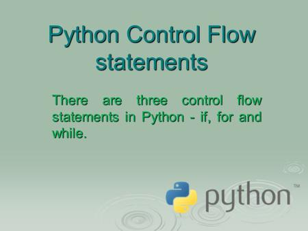 Python Control Flow statements There are three control flow statements in Python - if, for and while.
