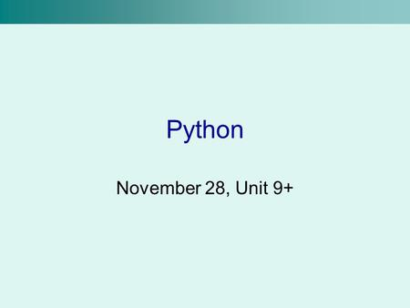 Python November 28, Unit 9+. Local and Global Variables There are two main types of variables in Python: local and global –The explanation of local and.