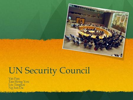 UN Security Council Yin Fan Tan Hong You Liu Tingkai Ng Jun Da.