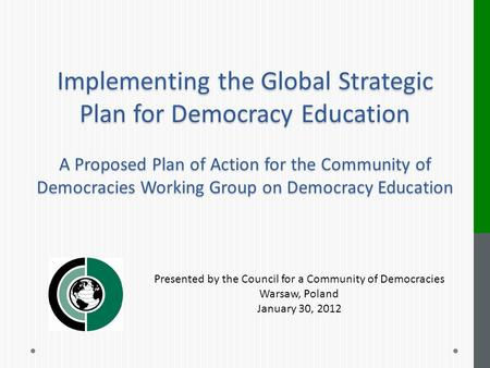 Implementing the Global Strategic Plan for Democracy Education A Proposed Plan of Action for the Community of Democracies Working Group on Democracy Education.