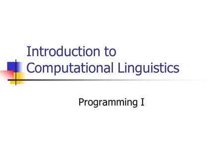 Introduction to Computational Linguistics Programming I.