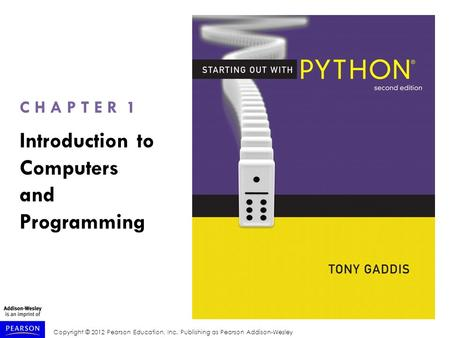 Copyright © 2012 Pearson Education, Inc. Publishing as Pearson Addison-Wesley C H A P T E R 1 Introduction to Computers and Programming.