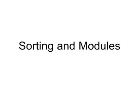 Sorting and Modules. Sorting Lists have a sort method >>> L1 = [this, is, a, list, of, words] >>> print L1 ['this', 'is', 'a', 'list', 'of',