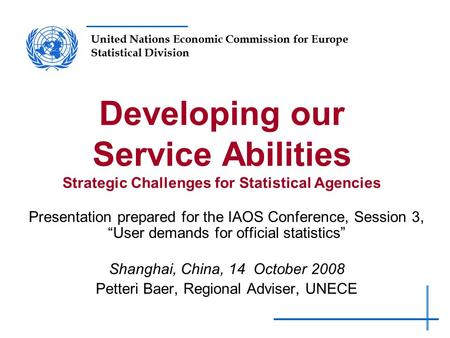 United Nations Economic Commission for Europe Statistical Division Developing our Service Abilities Strategic Challenges for Statistical Agencies Presentation.