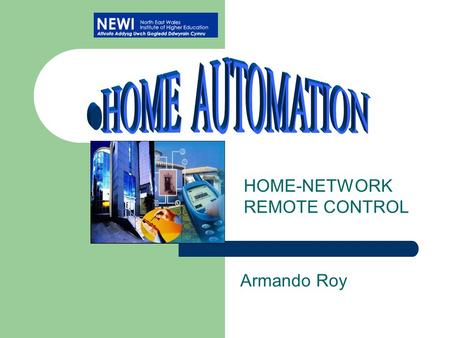 Armando Roy HOME-NETWORK REMOTE CONTROL. INTRODUCTION Objectives Home-Network Why Remote Control? Proposed Home Automation System – X-10 – GSM – Internet.