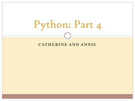 CATHERINE AND ANNIE Python: Part 4. Strings  Strings are interesting creatures. Although words are strings, anything contained within a set of quotes.
