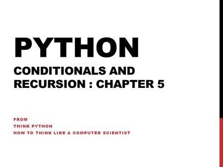 PYTHON CONDITIONALS AND RECURSION : CHAPTER 5 FROM THINK PYTHON HOW TO THINK LIKE A COMPUTER SCIENTIST.