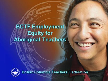 BCTF Employment Equity for Aboriginal Teachers British Columbia Teachers' Federation.