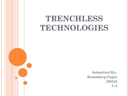 TRENCHLESS TECHNOLOGIES Submitted By:- Kamaldeep Gupta 108555 C-3.