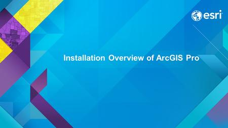 Installation Overview of ArcGIS Pro. The ArcGIS Pro Setup: some basics ArcGIS Pro is independent of ArcGIS for Desktop. The ArcGIS Pro setup is supported.