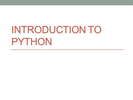 INTRODUCTION TO PYTHON. 1. The 5 operators in Python are: + - * / %