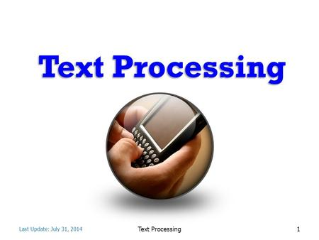 Text Processing 1 Last Update: July 31, 2014. Topics Notations & Terminology Pattern Matching – Brute Force – Boyer-Moore Algorithm – Knuth-Morris-Pratt.