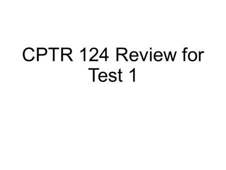 CPTR 124 Review for Test 1. Development Tools Editor Similar to a word processor Allows programmer to compose/save/edit source code Compiler/interpreter.