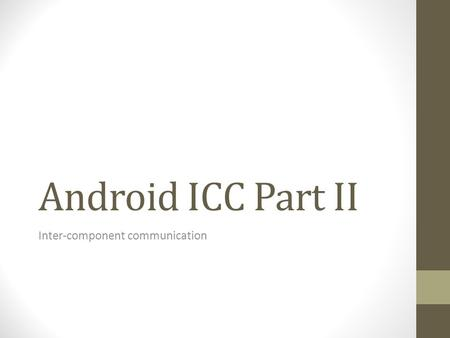 Android ICC Part II Inter-component communication.