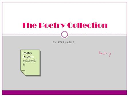 BY STEPHANIE The Poetry Collection Poetry Rules!!! Poetry Rules!!!