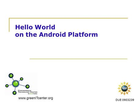 Www.greenITcenter.org DUE 0903239 Hello World on the Android Platform.
