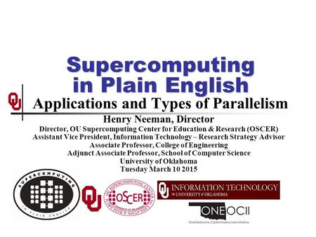 Supercomputing in Plain English Supercomputing in Plain English Applications and Types of Parallelism Henry Neeman, Director Director, OU Supercomputing.