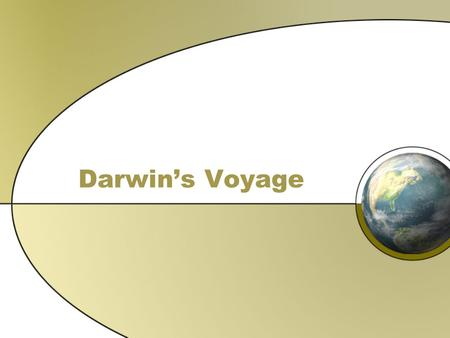 Darwin's Voyage. Darwin's Observations As Darwin traveled around the world on a British naval ship, he was amazed by the incredible diversity of the.
