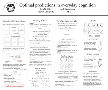 Optimal predictions in everyday cognition Tom Griffiths Josh Tenenbaum Brown University MIT Predicting the future Optimality and Bayesian inference Results.