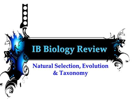 IB Biology Review Natural Selection, Evolution & Taxonomy.