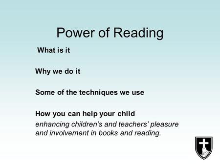 Power of Reading What is it Why we do it Some of the techniques we use How you can help your child enhancing children's and teachers' pleasure and involvement.