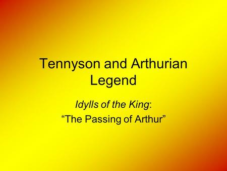 "Tennyson and Arthurian Legend Idylls of the King: ""The Passing of Arthur"""