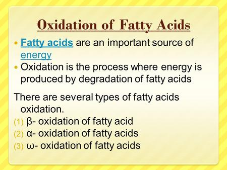 Oxidation of Fatty Acids Fatty acids are an important source of energy Fatty acids energy Oxidation is the process where energy is produced by degradation.